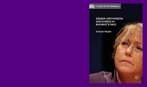 Gender, Institutions and Change in Bachelet's Chile, edited by Georgina Waylen